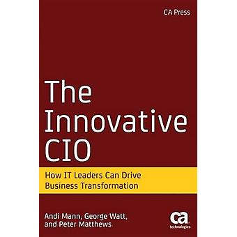 The Innovative CIO - How IT Leaders Can Drive Business Transformation