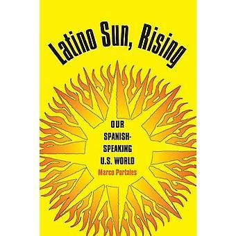 Latino Sun - Rising - vår spansktalande USA världen av Marco Portale