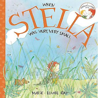 When Stella Was Very - Very Small by Marie-Louise Gay - 9781554981038