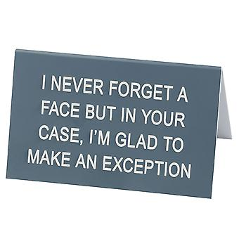 Say What I Never Forget A Face Desk Sign (Large)