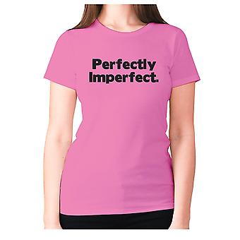 Womens funny t-shirt slogan tee ladies novelty humour - Perfectly Imperfect
