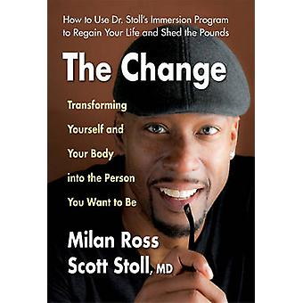 The Change  Transforming Yourself and Your Body into the Person You Want to be by Milan Ross & Scott Stoll