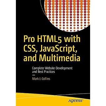 Pro HTML5 with CSS JavaScript and Multimedia  Complete Website Development and Best Practices by Collins & Mark J.
