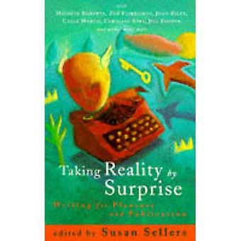 Taking Reality by Surprise  Writing for Pleasure and Publication by Edited by Susan Sellars