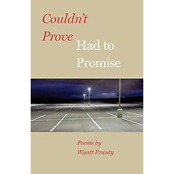 Couldnt Prove Had to Promise by Prunty & Wyatt