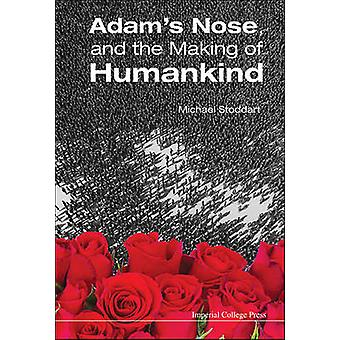 ADAMS NOSE AND THE MAKING OF HUMANKIND by Stoddart & Michael