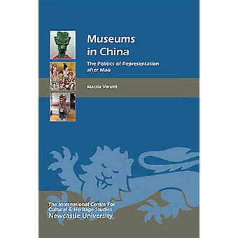 Museums in China  The Politics of Representation after Mao by Marzia Varutti