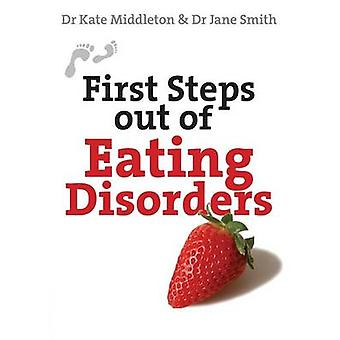First Steps out of Eating Disorders by Kate MiddletonJane Smith
