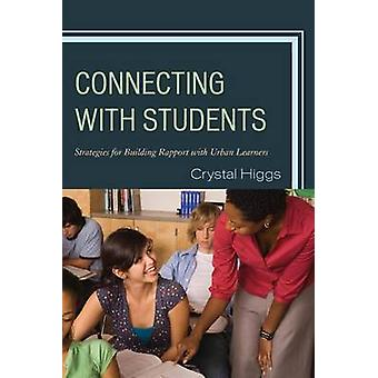 Connecting with Students Strategies for Building Rapport with Urban Learners by Higgs & Crystal