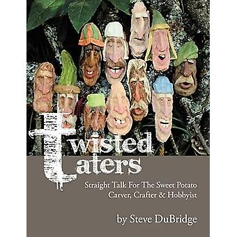 Twisted TatersStraight Talk For The Sweet Potato Carver Crafter  Hobbyist by DuBridge & Steve