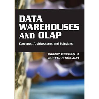 Data Warehouses and OLAP Concepts Architectures and Solutions by Wrembel & Robert