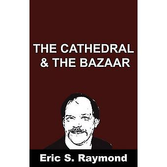 Cathedral and the Bazaar by Raymond & Eric S.