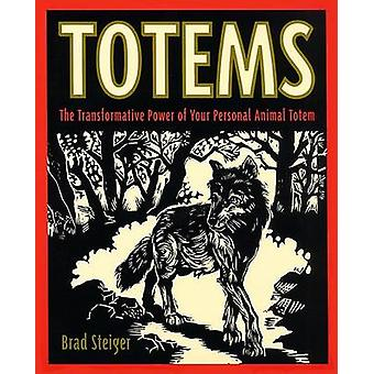 Totems The Transformative Power of Your Personal Animal Totem by Steiger & Brad