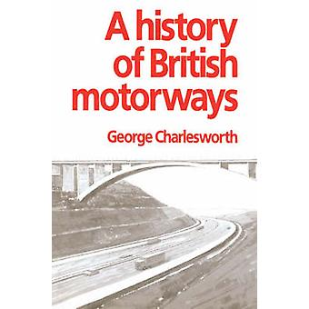 A History of British Motorways by Charlesworth & George