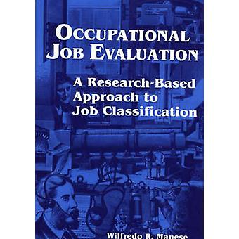 Occupational Job Evaluation A ResearchBased Approach to Job Classification by Manese & Wilfredo R.