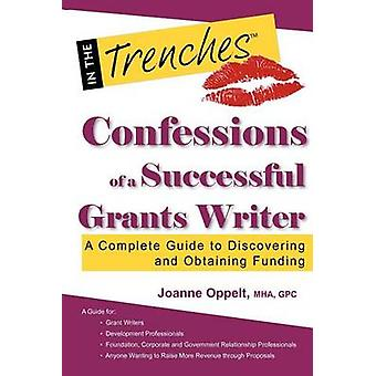 Confessions of a Successful Grants Writer A Complete Guide to Discovering and Obtaining Funding by Oppelt & Joanne