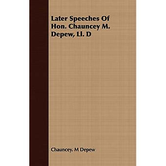 Later Speeches Of Hon. Chauncey M. Depew Ll. D by Depew & Chauncey. M