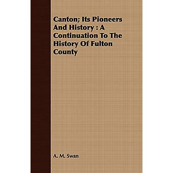 Canton Its Pioneers and History A Continuation to the History of Fulton County by Swan & Alonzo M.