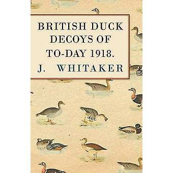 Brittish Duck Decoys of ToDay 1918. by Whitaker & J.