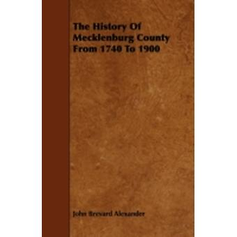 The History of Mecklenburg County from 1740 to 1900 by Alexander & John Brevard