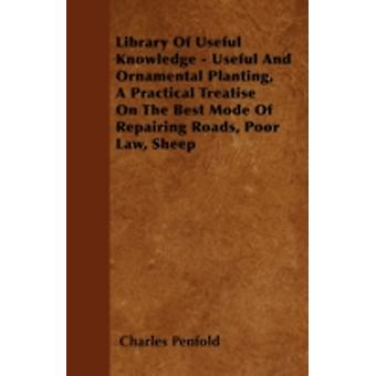 Library Of Useful Knowledge  Useful And Ornamental Planting A Practical Treatise On The Best Mode Of Repairing Roads Poor Law Sheep by Penfold & Charles