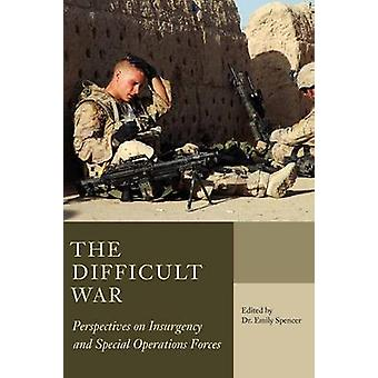 The Difficult War Perspectives on Insurgency and Special Operations Forces by Spencer & Emily