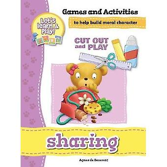 Sharing  Games and Activities Games and Activities to Help Build Moral Character by de Bezenac & Agnes