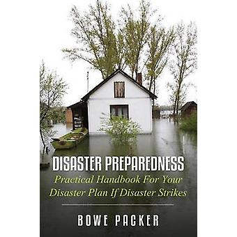 Disaster Preparedness Practical Handbook for Your Disaster Plan If Disaster Strikes by Packer & Bowe