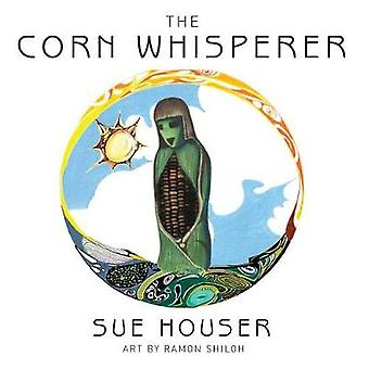 The Corn Whisperer by Houser & Sue