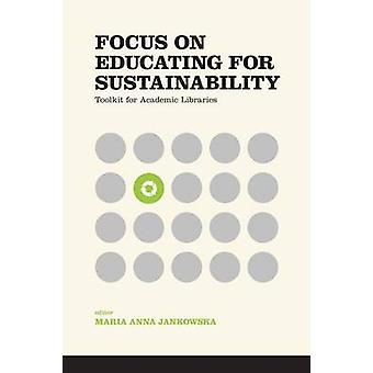 Focus on Educating for Sustainability Toolkit for Academic Libraries by Jankowska & Maria Anna