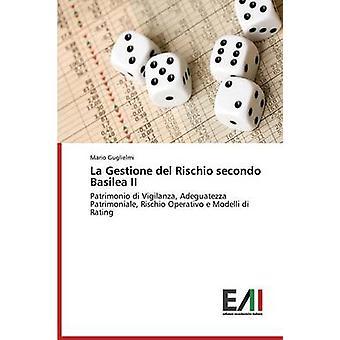 La Gestione del Rischio secondo Basilea II by Guglielmi Mario