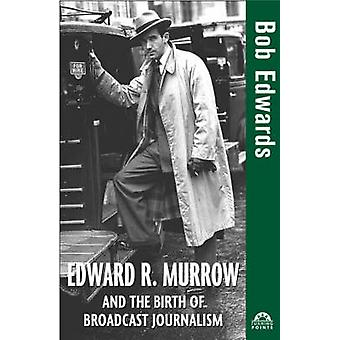 Edward R. Murrow and the Birth of Broadcast Journalism by Edwards & Bob