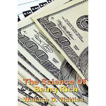 The Science of Being Rich by Wattles & Wallace & D.