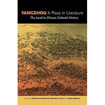 Yangzhou - a Place in Literature - The Local in Chinese Cultural Histo