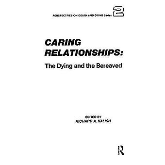 Caring Relationships - The Dying and the Bereaved by Richard A. Kalish