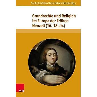 Grundrechte und Religion im Europa der Fruhen Neuzeit (16.18. Jh.) by