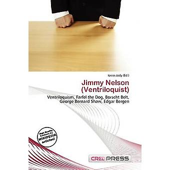 Jimmy Nelson (Ventriloquist) by Iosias Jody - 9786134974363 Book