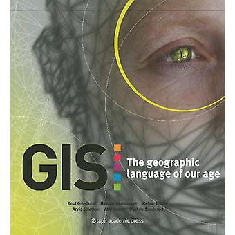 GIS - The Geographic Language of Our Age by Knut Grinderud - Haakon Ra