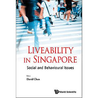 Liveability in Singapore - Social and Behavioural Issues by David Chan