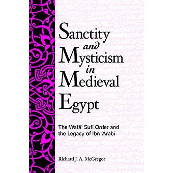 Sanctity and Mysticism in Medieval Egypt - The Wafa Sufi Order and the