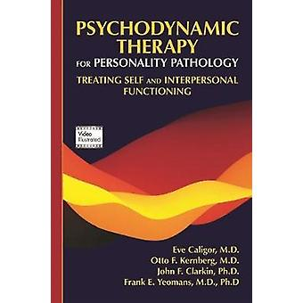 Psychodynamic Therapy for Personality Pathology - Treating Self and In
