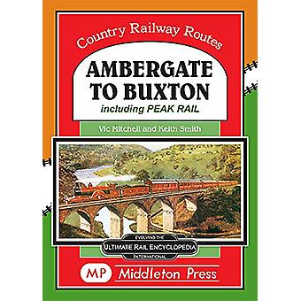 Ambergate To Buxton - including the Peak Railway by Vic Mitchell - 978