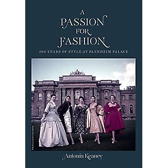 A Passion for Fashion - 300 Years of Style at Blenheim Palace by Anton