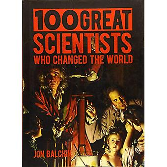 100 Great Scientists Who Changed the World by Jon Balchin - 978178950