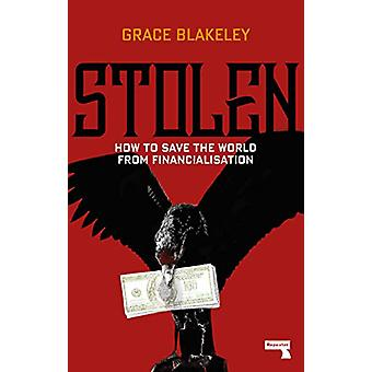 Stolen - How to Save the World from Financialisation by Grace Blakeley