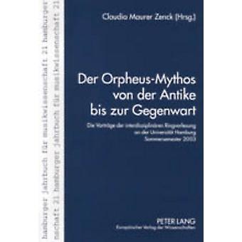 Der Orpheus-Mythos Von Der Antike Bis Zur Gegenwart - Die Vortraege De