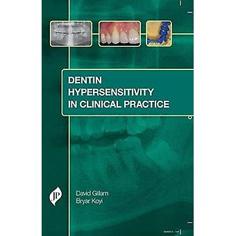 Dentin Hypersensitivity in Clinical Practice by David Gillam - 978190