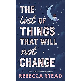 The List of Things That Will Not Change by Rebecca Stead - 9781783449