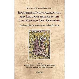Inwardness - Individualization - and Religious Agency in the Late Med