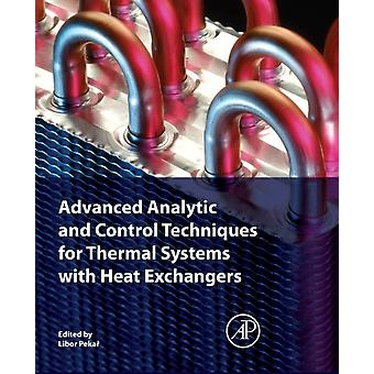 Advanced Analytic and Control Techniques for Thermal Systems with Heat Exchangers by Edited by Libor Pekar